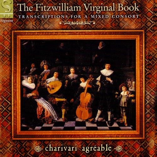 The Fitzwilliam Virginal Book: Transcriptions for a Mixed Consort de Charivari Agréable