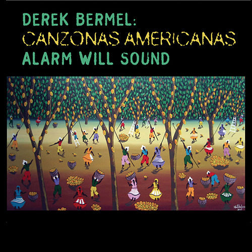 Bermel: Canzonas Americanas by Alarm Will Sound
