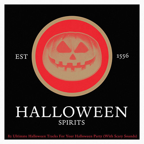 Halloween Spirits - 82 Ultimate Halloween Tracks for Your Halloween Party (With Scary Sounds) by Various Artists