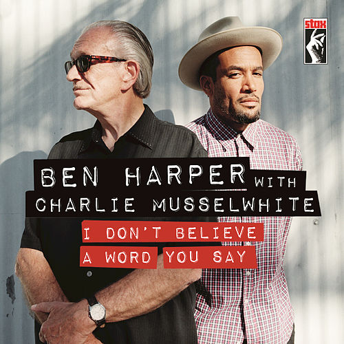 I Don't Believe A Word You Say by Ben Harper & Charlie Musselwhite