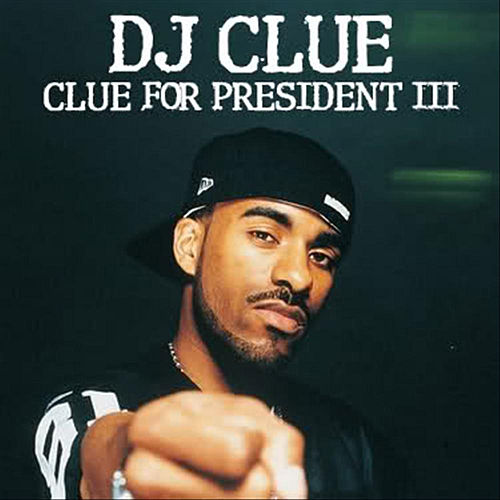Clue for President III by DJ Clue