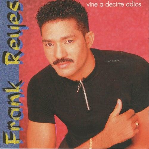 Vine A Decirte Adios de Frank Reyes