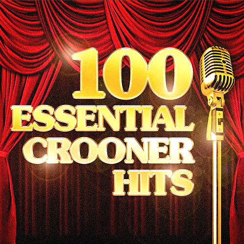 100 Essential Crooner Hits de Various Artists