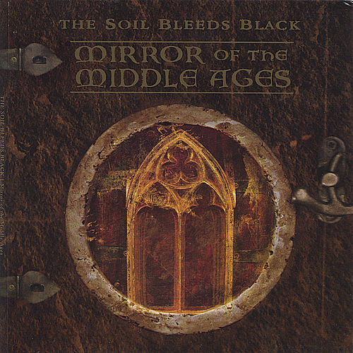 Mirror Of The Middle Ages by The Soil Bleeds Black