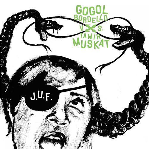 Gogol Bordello vs. Tamir Muskat by J.U.F.