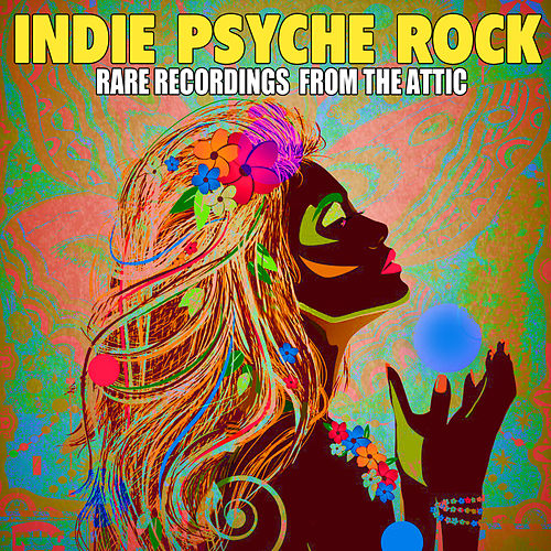 Indie Psyche Rock - Rare Recordings from the Attic von Various Artists