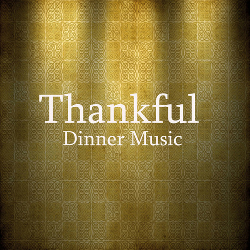 Thankful: Instrumental Songs for Thanksgiving Dinner by Music Themes Players