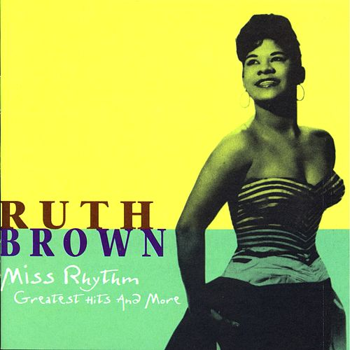 Miss Rhythm: Greatest Hits And More by Ruth Brown