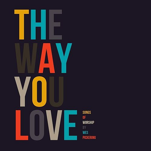 The Way You Love by Wes Pickering