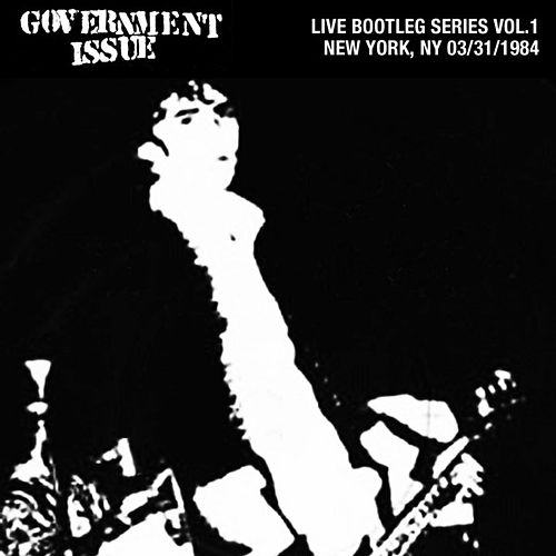 Live Bootleg Series Vol. 1: 03/31/1984 New York, NY @ CBGB by Government Issue