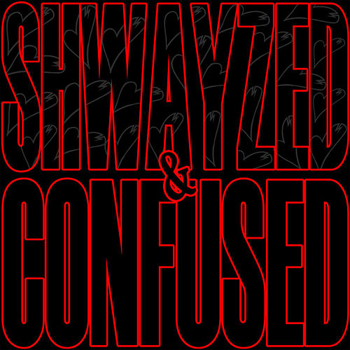 Shwayzed and Confused - EP by Shwayze