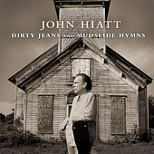 Dirty Jeans And Mudslide Hymns by John Hiatt