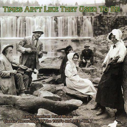 Times Ain't Like They Used to Be, Vol. 7: Early American Rural Music de Various Artists