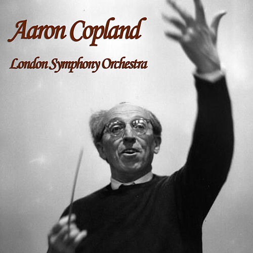 Aaron Copland and the London Symphony Orchestra - A Selection of Hits by Aaron Copland