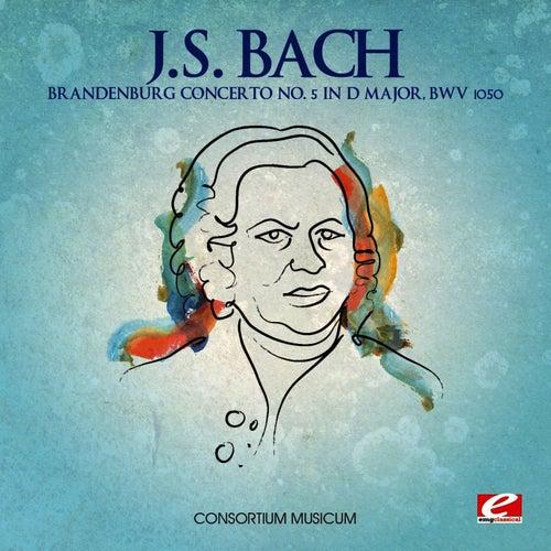 J.S. Bach: Brandenburg Concerto No. 5 in D Major, BWV 1050 (Digitally Remastered) von Consortium Musicum