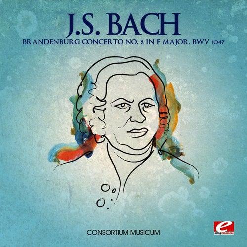 J.S. Bach: Brandenburg Concerto No. 2 in F Major, BWV 1047 (Digitally Remastered) von Consortium Musicum