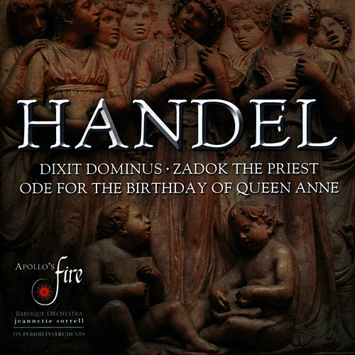 Handel: Dixit Dominus - Zadok the Priest - Ode for the Birthday of Queen Anne von Apollo's Fire