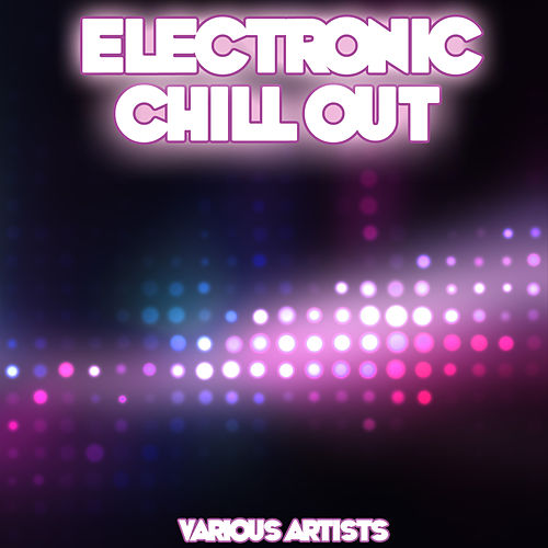 Electronic Chill Out von Various Artists