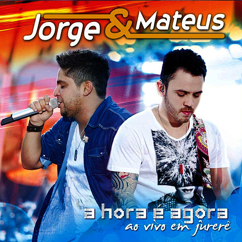 A Hora É Agora - Ao Vivo Em Jurerê (Edição Bônus) by Jorge & Mateus