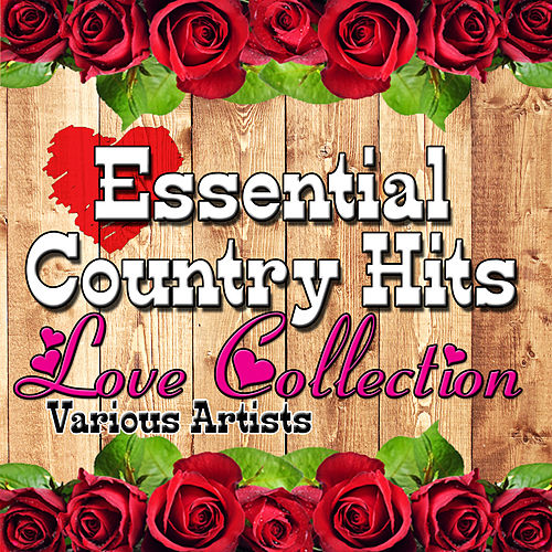 Essential Country Hits: Love Collection by Various Artists
