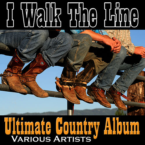 I Walk the Line: Ultimate Country Album de Various Artists
