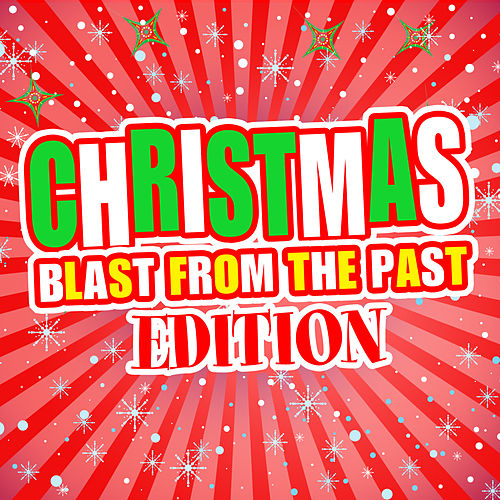 Christmas! Blast from the Past Edition von Various Artists