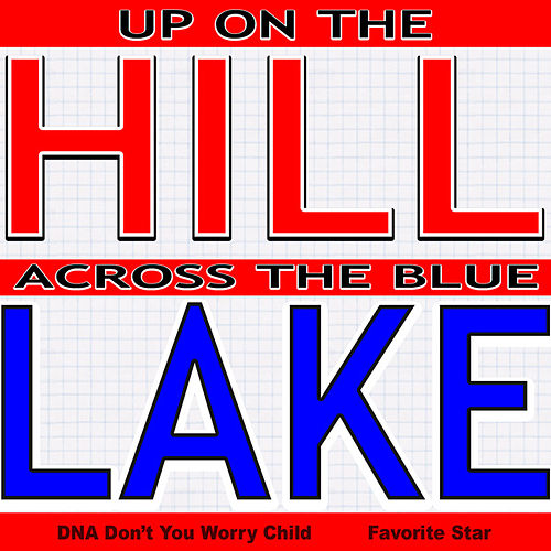 Up On the Hill Across the Blue Lake (DNA Don't You Worry Child) by Favorite Star