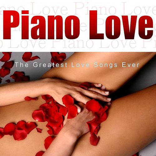 The Greatest Love Songs Ever de Piano Love