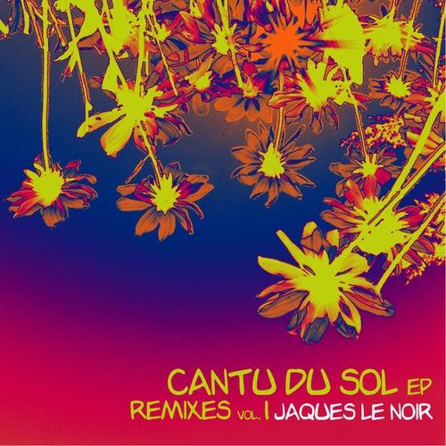 Cantu du Sol (Remixes), Vol. 1 - EP von Jaques Le Noir