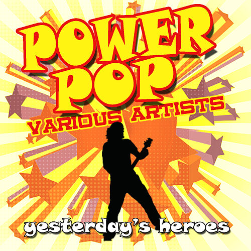 Power Pop : Yesterday's Heroes de Various Artists
