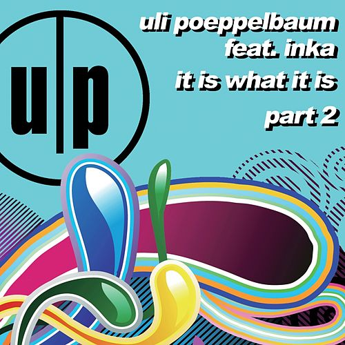 It Is What It Is (Part 2) (feat. Inka) by Uli Poeppelbaum