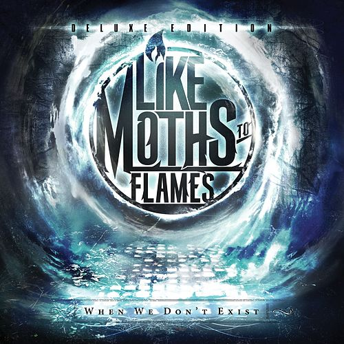 When We Don't Exist [Deluxe Edition] by Like Moths To Flames