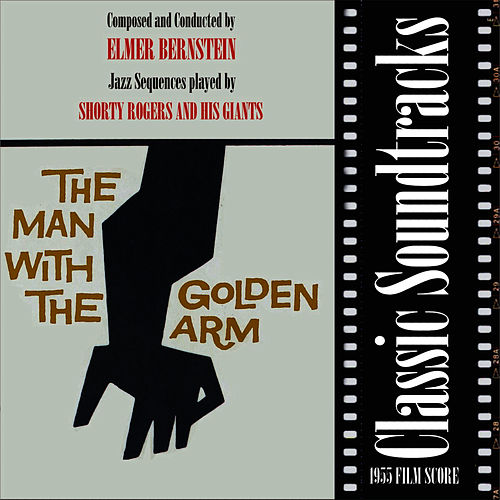 Classic Soundtracks: The Man With The Golden Arm (1955 Film Score) von Elmer Bernstein