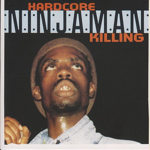 Hardcore Killing by Ninjaman
