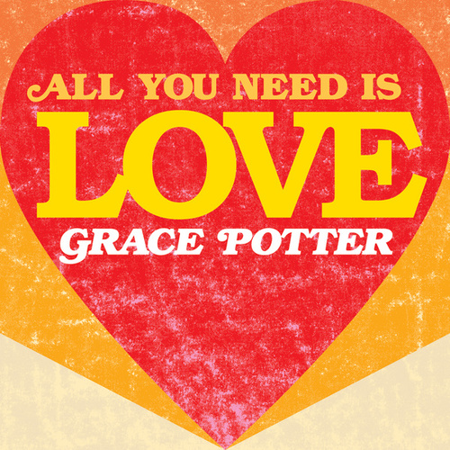 All You Need Is Love by Grace Potter
