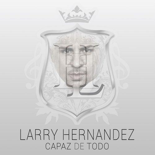 Capaz De Todo de Larry Hernández