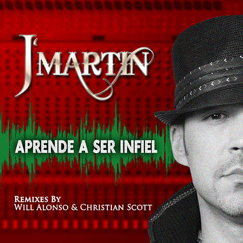 Aprende A Ser Infiel (Remixed & Reloaded) by J. Martin