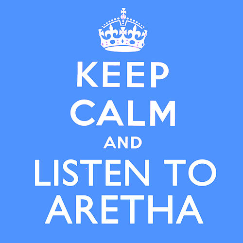 Keep Calm and Listen to Aretha (Remastered) by Aretha Franklin