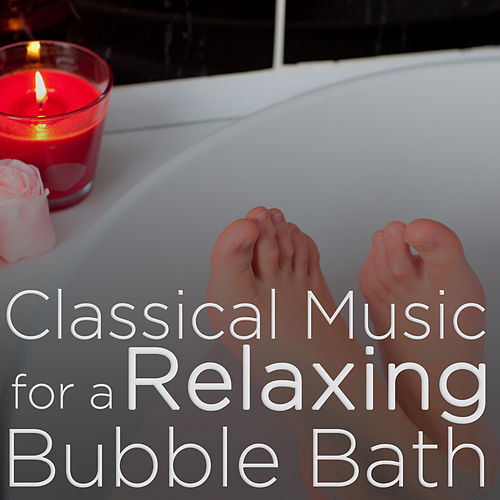 Classical Music for a Relaxing Bubble Bath by Various Artists