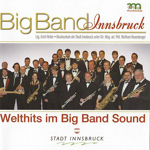 BIG BAND INNSBRUCK - Welthits im Big Band Sound by Big Band Innsbruck