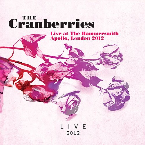 Live At the Hammersmith Apollo, London 2012 van The Cranberries