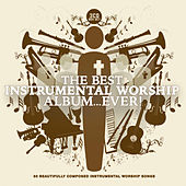 The Best Instrumental Worship Album...ever! by Instrumental Worship