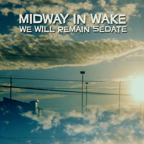 We Will Remain Sedate by Midway in Wake