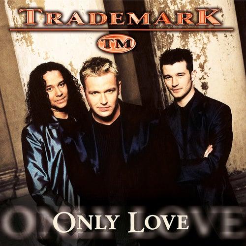 Only Love von Trademark