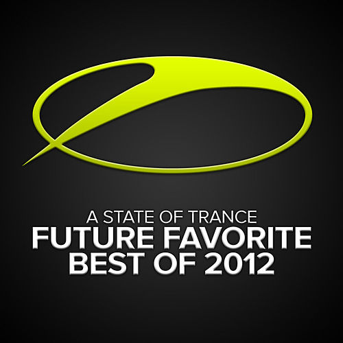 A State Of Trance - Future Favorite Best Of 2012 von Various Artists