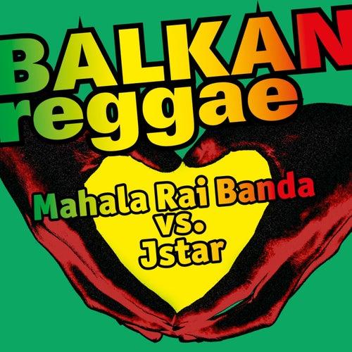 Balkan Reggae (Mahala Rai Banda vs. Jstar) by Mahala Rai Banda