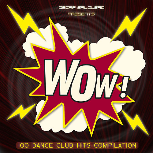 Oscar Salguero presents WOW! (100 Dance Club Hits) by Various Artists