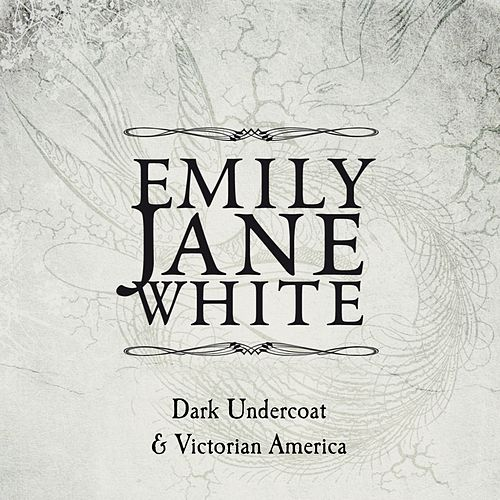 Victorian America / Dark Undercoat (Special Edition) by Emily Jane White