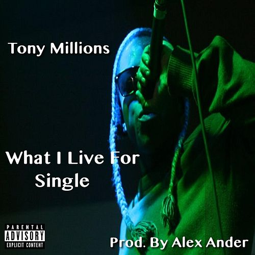 What I Live For by Tony Millions