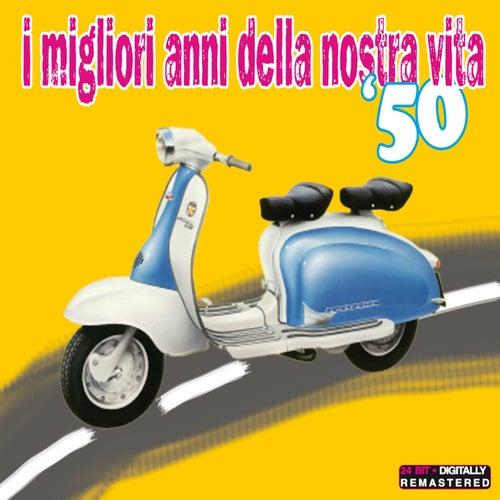 I migliori anni della nostra vita '50 by Artisti Vari